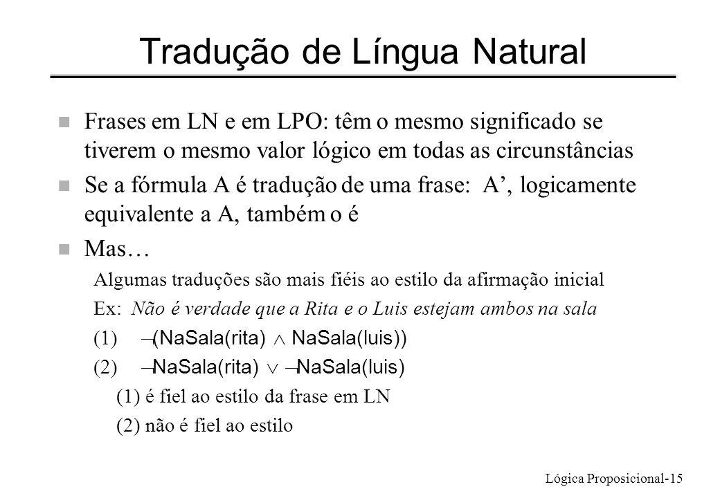 Lógica Proposicional-15 Tradução de Língua Natural n Frases em LN e em LPO: têm o mesmo significado se tiverem o mesmo valor lógico em todas as circun