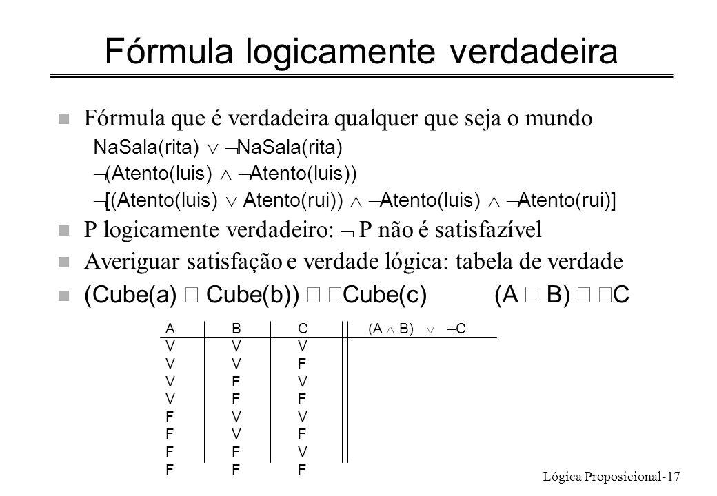 Lógica Proposicional-17 Fórmula logicamente verdadeira n Fórmula que é verdadeira qualquer que seja o mundo NaSala(rita) (Atento(luis) Atento(luis)) [