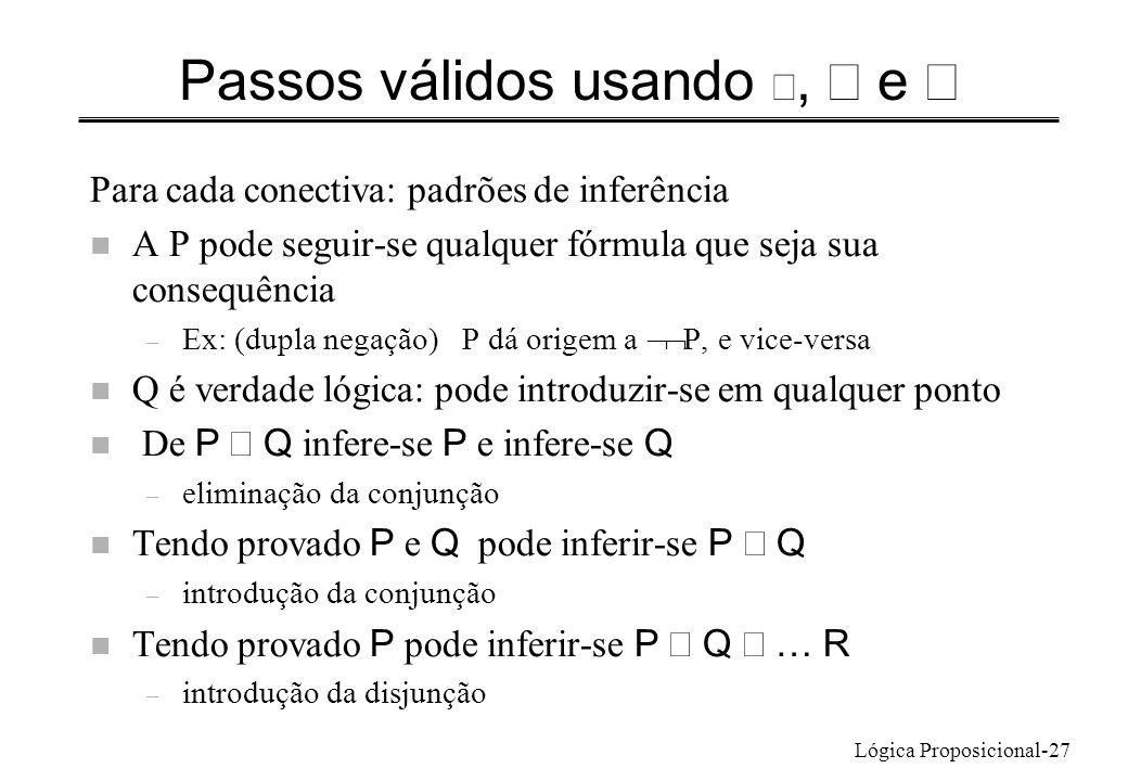 Lógica Proposicional-27 Passos válidos usando, e Para cada conectiva: padrões de inferência n A P pode seguir-se qualquer fórmula que seja sua consequ