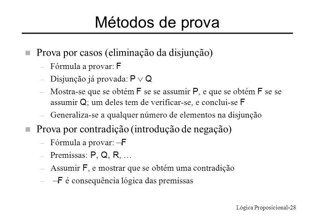 Lógica Proposicional-28 Métodos de prova n Prova por casos (eliminação da disjunção) – Fórmula a provar: F – Disjunção já provada: P Q – Mostra-se que