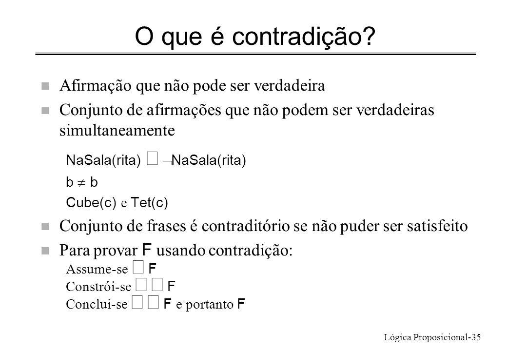 Lógica Proposicional-35 O que é contradição? n Afirmação que não pode ser verdadeira n Conjunto de afirmações que não podem ser verdadeiras simultanea