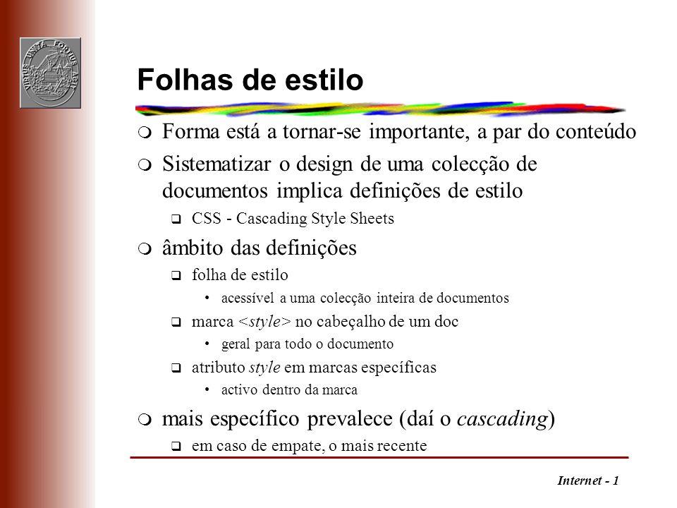 Internet - 1 Folhas de estilo m Forma está a tornar-se importante, a par do conteúdo m Sistematizar o design de uma colecção de documentos implica def