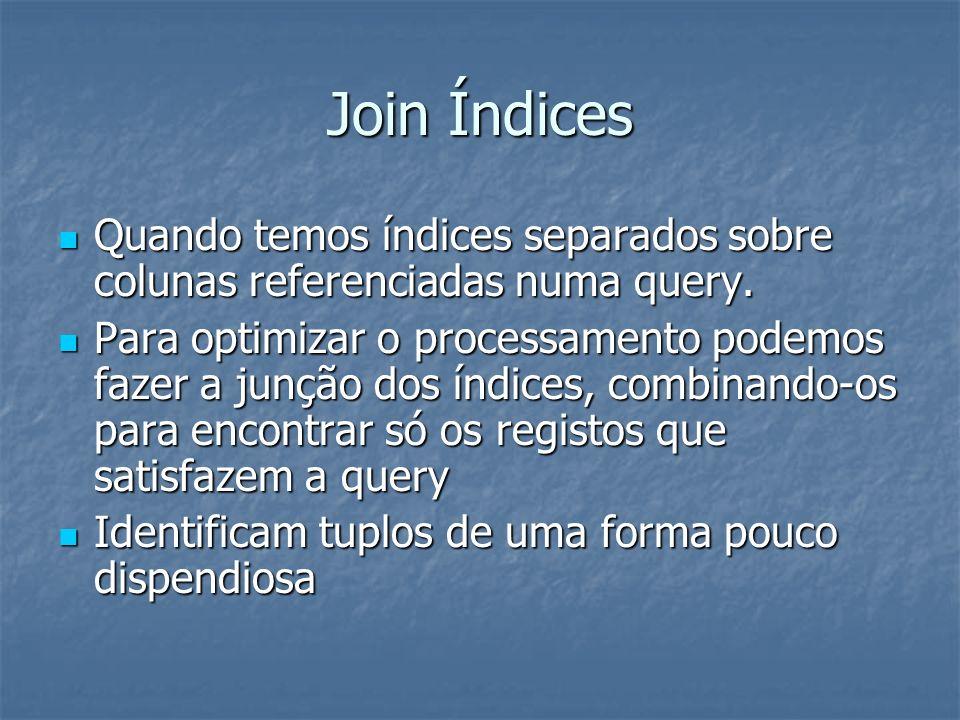 Join Índices Quando temos índices separados sobre colunas referenciadas numa query.
