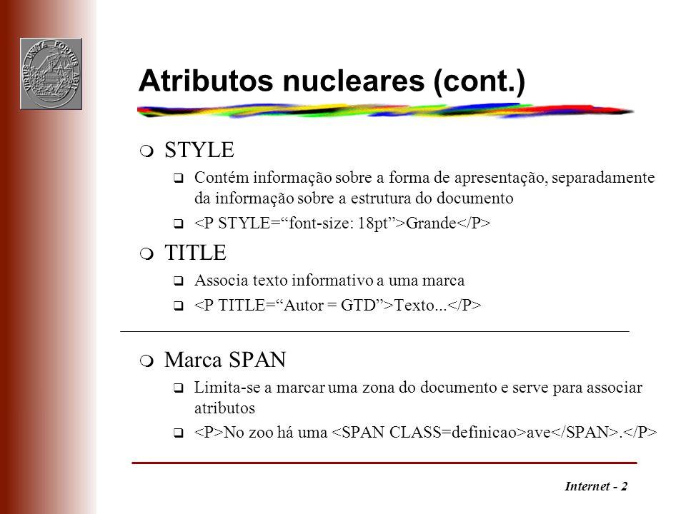 Internet - 2 Atributos nucleares (cont.) m STYLE q Contém informação sobre a forma de apresentação, separadamente da informação sobre a estrutura do d