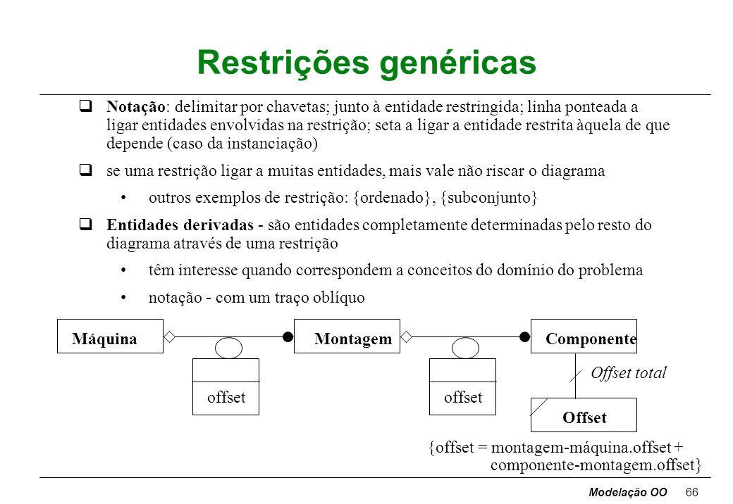 Modelação OO65 Restrições qRestrição - é um relacionamento funcional entre entidades de um modelo de objectos entidade - objecto, classe, atributo, li