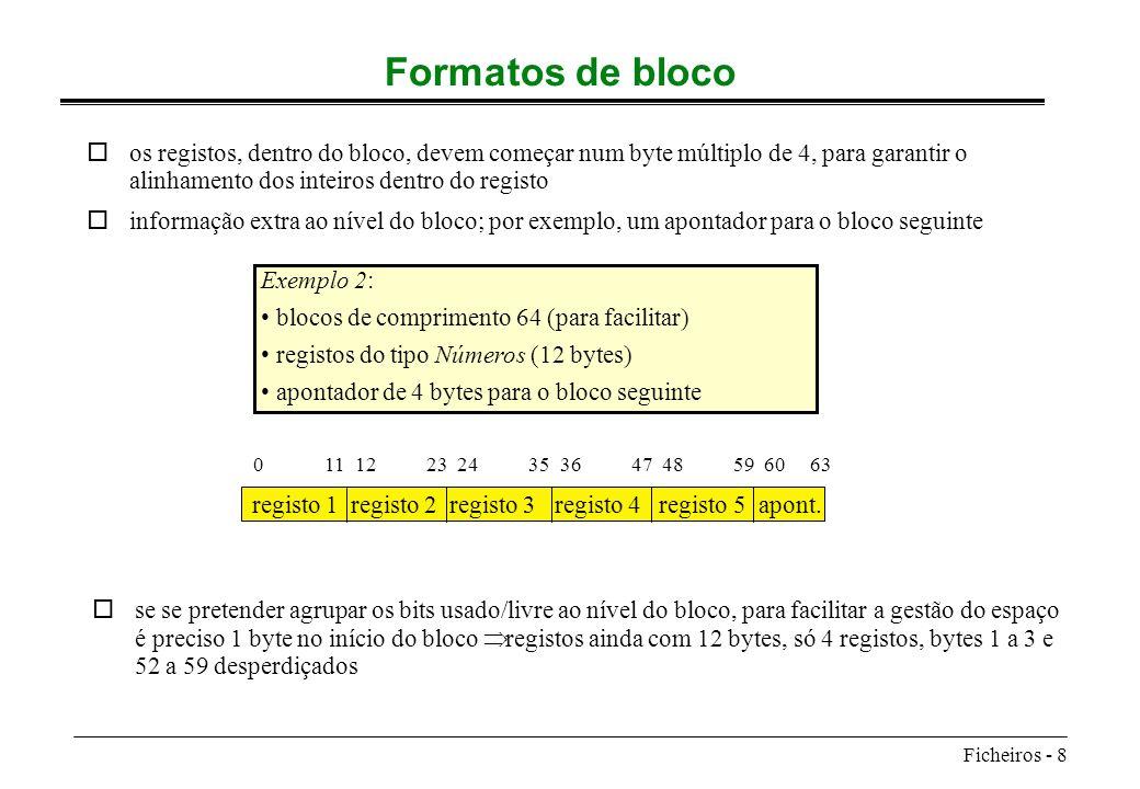 Ficheiros - 8 Formatos de bloco oos registos, dentro do bloco, devem começar num byte múltiplo de 4, para garantir o alinhamento dos inteiros dentro d