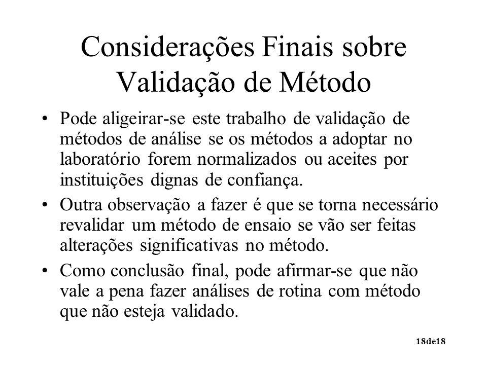 18de18 Considerações Finais sobre Validação de Método Pode aligeirar-se este trabalho de validação de métodos de análise se os métodos a adoptar no la