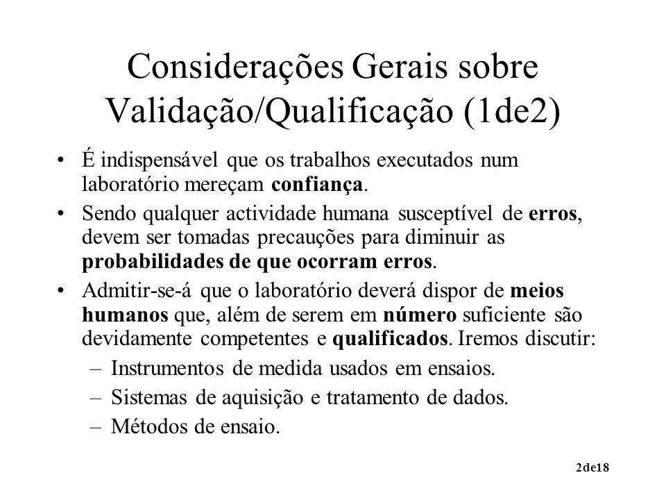 2de18 Considerações Gerais sobre Validação/Qualificação (1de2) É indispensável que os trabalhos executados num laboratório mereçam confiança. Sendo qu