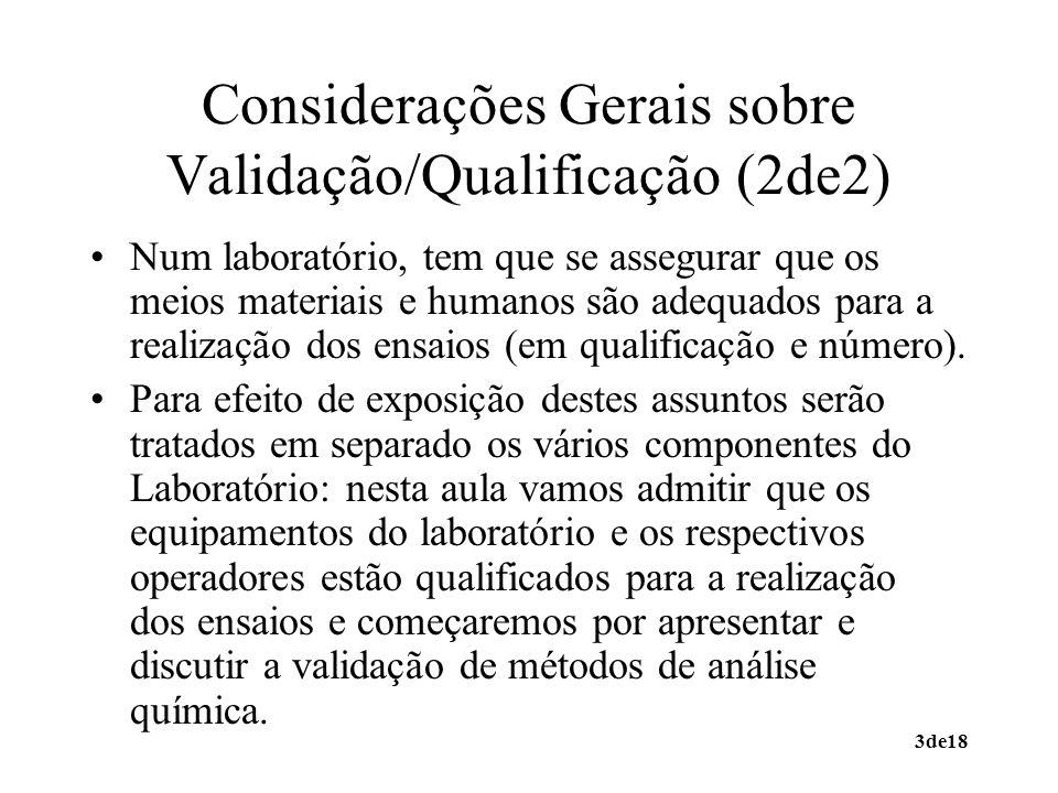 3de18 Considerações Gerais sobre Validação/Qualificação (2de2) Num laboratório, tem que se assegurar que os meios materiais e humanos são adequados para a realização dos ensaios (em qualificação e número).