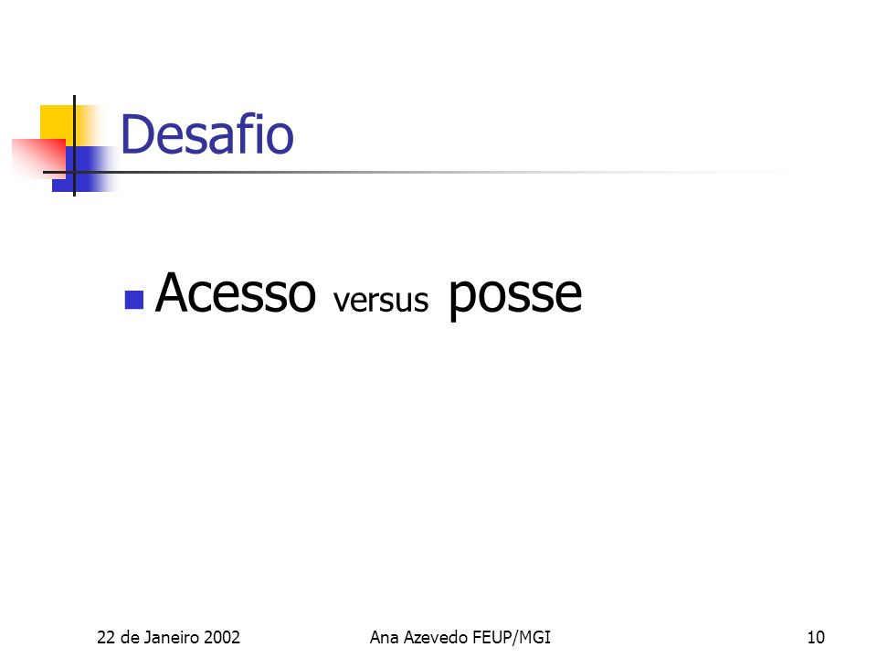 22 de Janeiro 2002Ana Azevedo FEUP/MGI10 Desafio Acesso versus posse