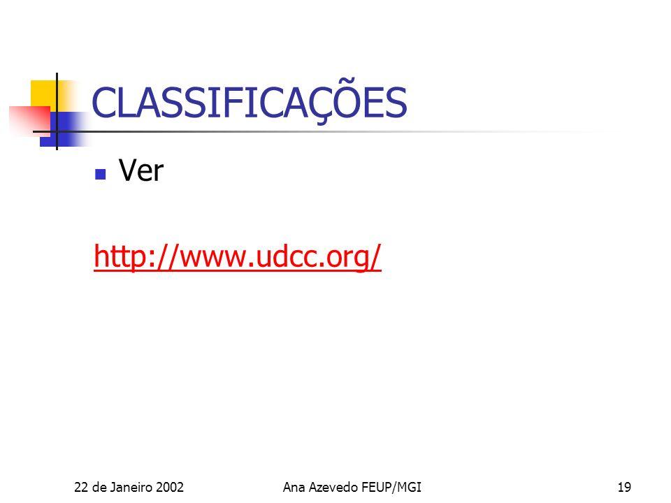 22 de Janeiro 2002Ana Azevedo FEUP/MGI19 CLASSIFICAÇÕES Ver http://www.udcc.org/