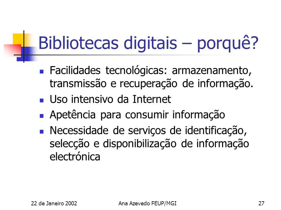22 de Janeiro 2002Ana Azevedo FEUP/MGI27 Bibliotecas digitais – porquê.
