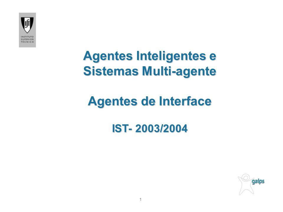 Sumário Enquadramento: Tipologia de Agentes Motivações Considerações sobre Agentes de Interface Relação Utilizador/Agente Utilidade dos Agentes de Interface