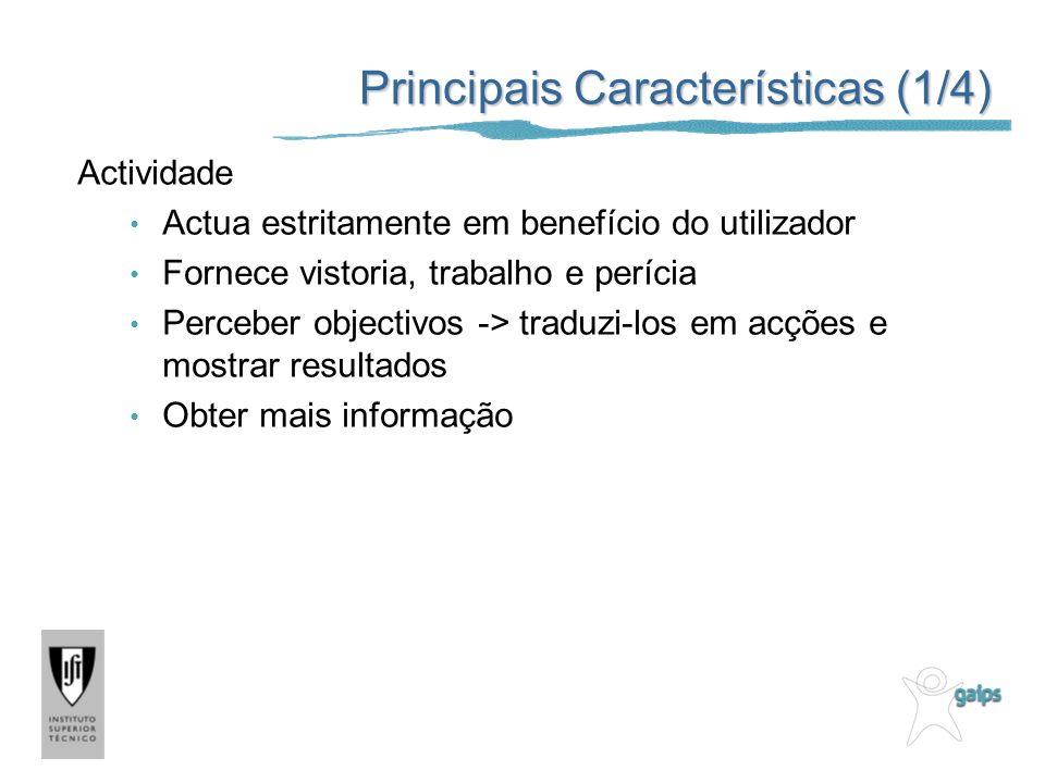 Principais Características (1/4) Actividade Actua estritamente em benefício do utilizador Fornece vistoria, trabalho e perícia Perceber objectivos ->