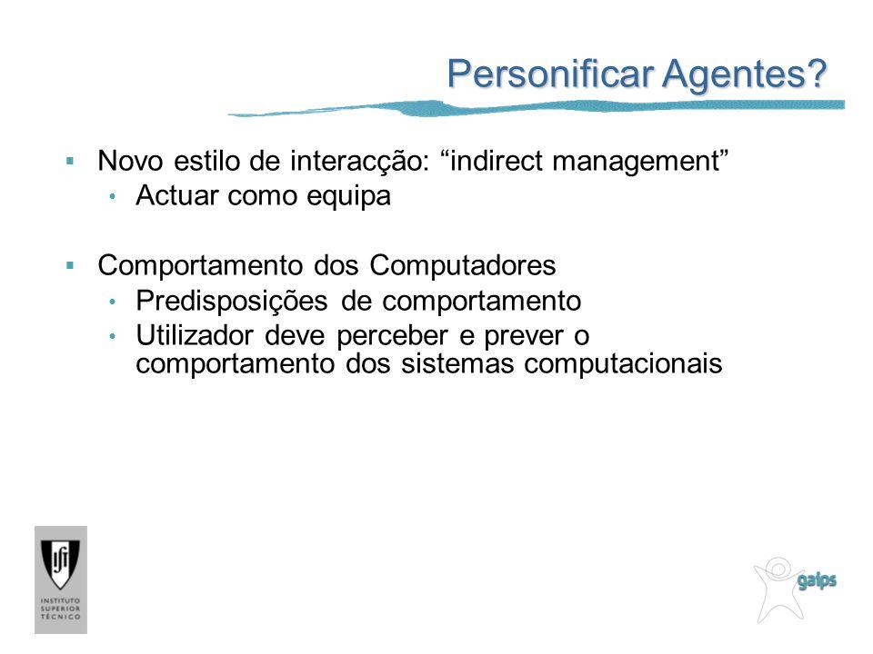 Personificar Agentes? Novo estilo de interacção: indirect management Actuar como equipa Comportamento dos Computadores Predisposições de comportamento