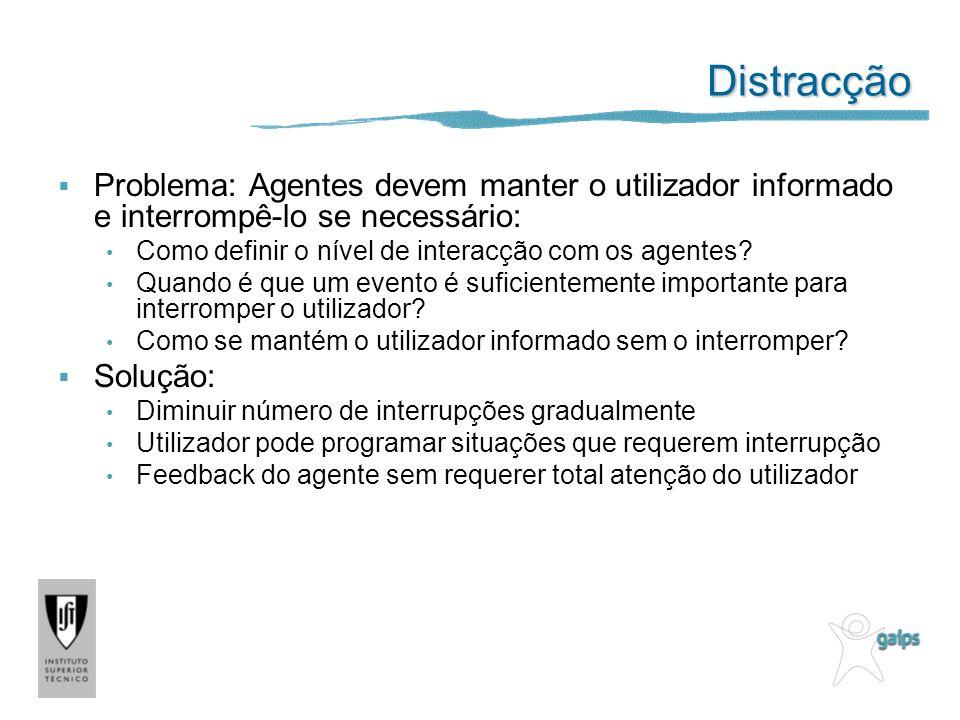 Distracção Problema: Agentes devem manter o utilizador informado e interrompê-lo se necessário: Como definir o nível de interacção com os agentes? Qua