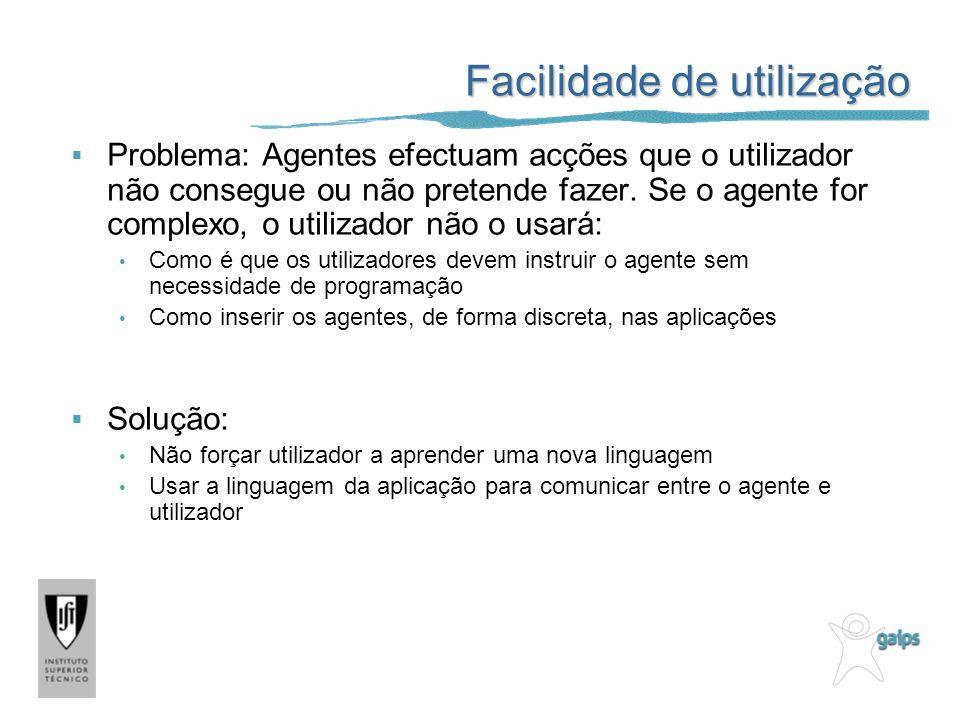 Facilidade de utilização Problema: Agentes efectuam acções que o utilizador não consegue ou não pretende fazer. Se o agente for complexo, o utilizador