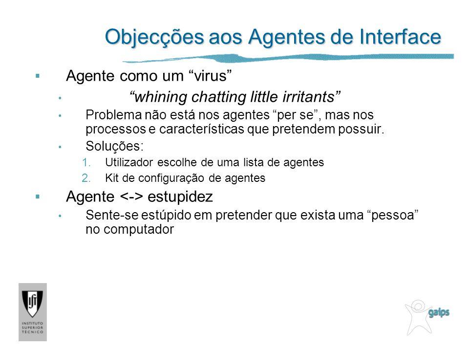 Objecções aos Agentes de Interface Agente como um virus whining chatting little irritants Problema não está nos agentes per se, mas nos processos e ca