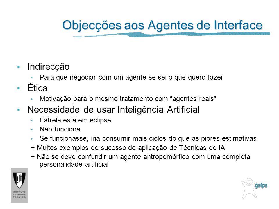 Objecções aos Agentes de Interface Indirecção Para quê negociar com um agente se sei o que quero fazer Ética Motivação para o mesmo tratamento com age