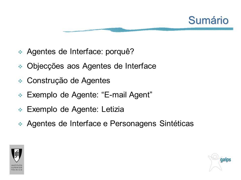 Sumário Agentes de Interface: porquê? Objecções aos Agentes de Interface Construção de Agentes Exemplo de Agente: E-mail Agent Exemplo de Agente: Leti