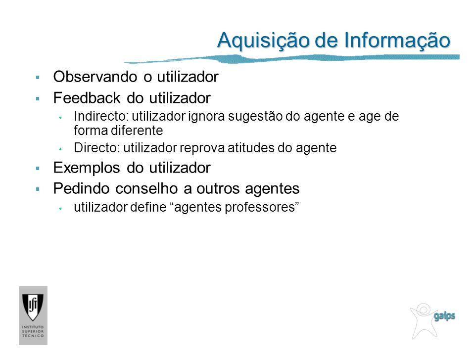 Aquisição de Informação Observando o utilizador Feedback do utilizador Indirecto: utilizador ignora sugestão do agente e age de forma diferente Direct