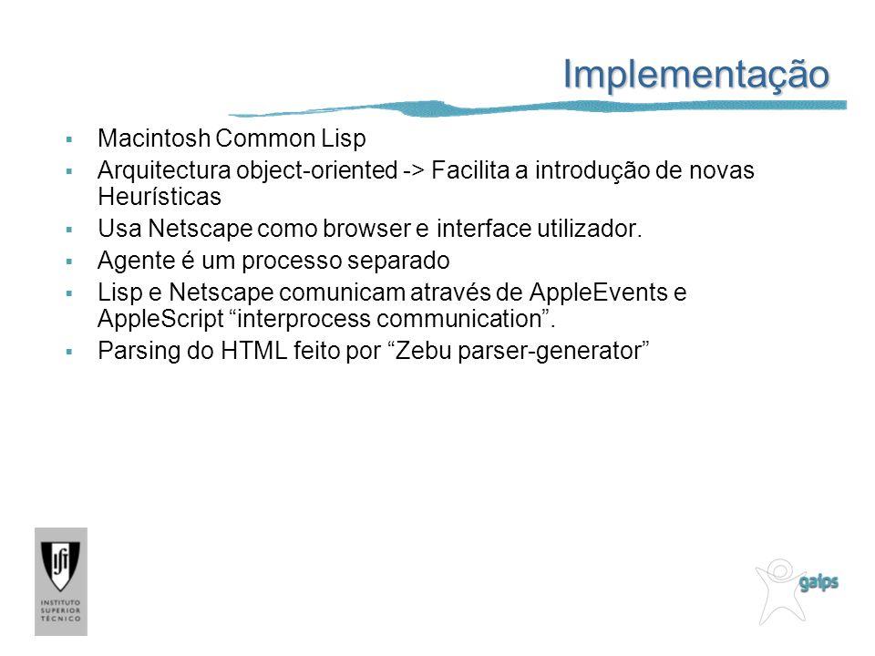 Implementação Macintosh Common Lisp Arquitectura object-oriented -> Facilita a introdução de novas Heurísticas Usa Netscape como browser e interface u