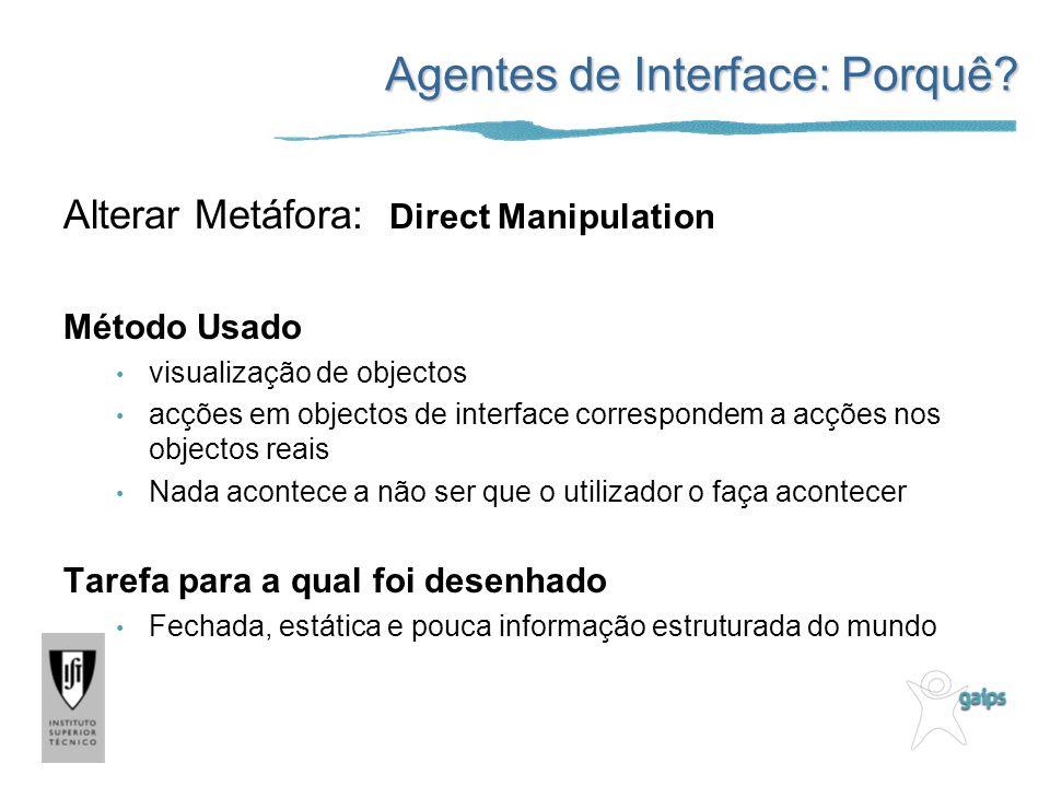 Alterar Metáfora: Direct Manipulation Método Usado visualização de objectos acções em objectos de interface correspondem a acções nos objectos reais N