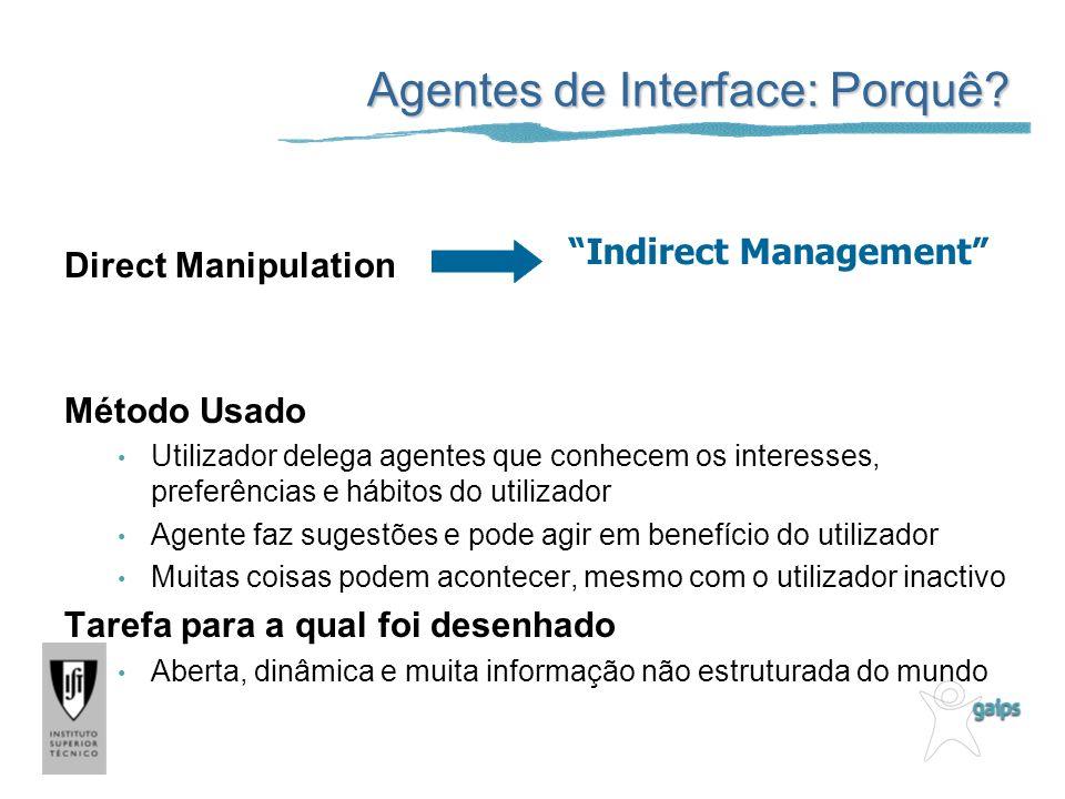 Direct Manipulation Método Usado Utilizador delega agentes que conhecem os interesses, preferências e hábitos do utilizador Agente faz sugestões e pod