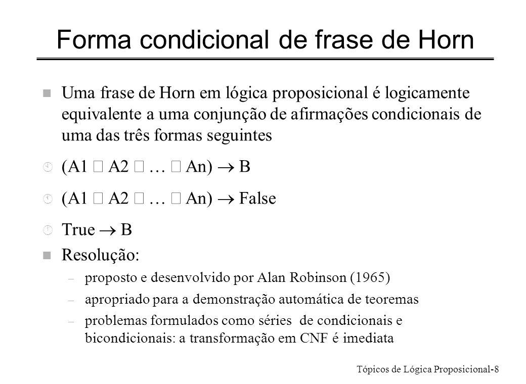Tópicos de Lógica Proposicional-8 Forma condicional de frase de Horn n Uma frase de Horn em lógica proposicional é logicamente equivalente a uma conju
