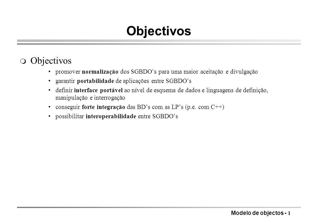 Modelo de objectos - 1 Objectivos m Objectivos promover normalização dos SGBDOs para uma maior aceitação e divulgação garantir portabilidade de aplica