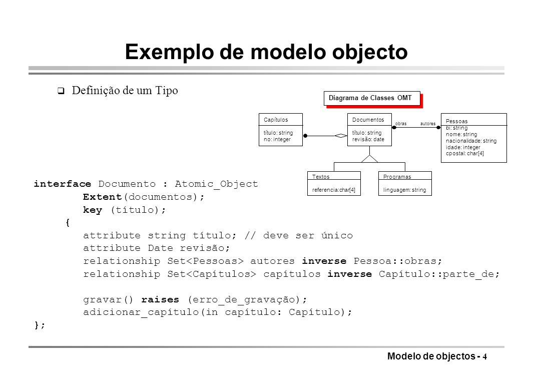 Modelo de objectos - 4 Exemplo de modelo objecto q Definição de um Tipo interface Documento : Atomic_Object Extent(documentos); key (título); { attrib