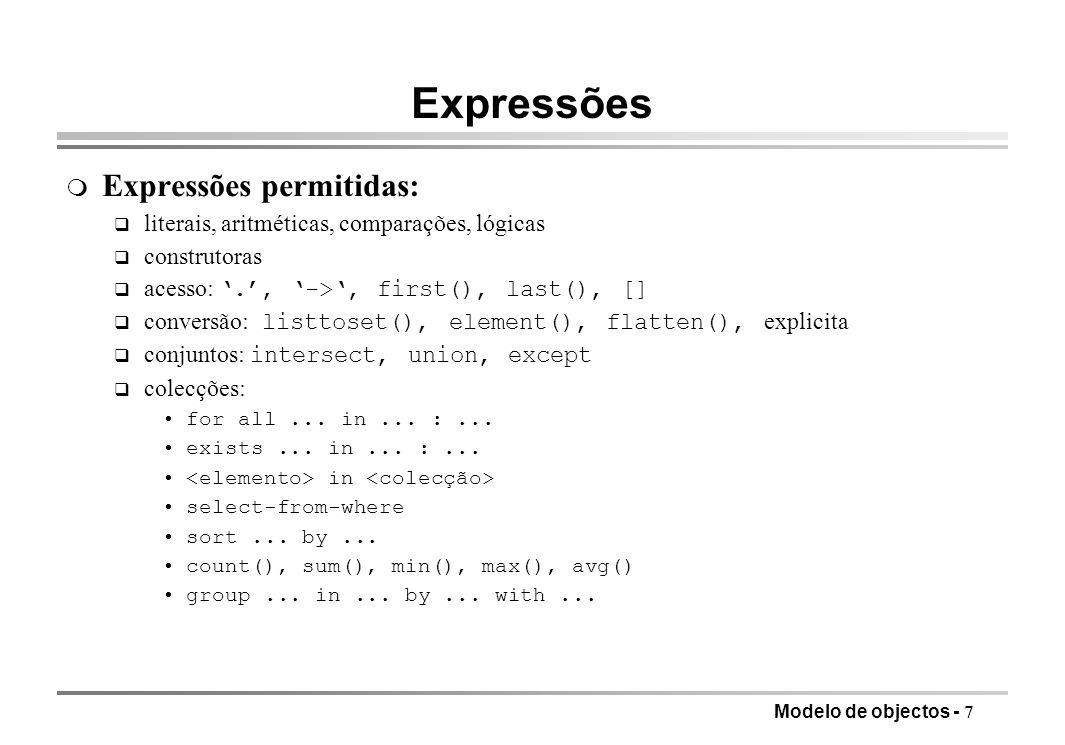 Modelo de objectos - 7 Expressões m Expressões permitidas: q literais, aritméticas, comparações, lógicas q construtoras acesso:., ->, first(), last(),