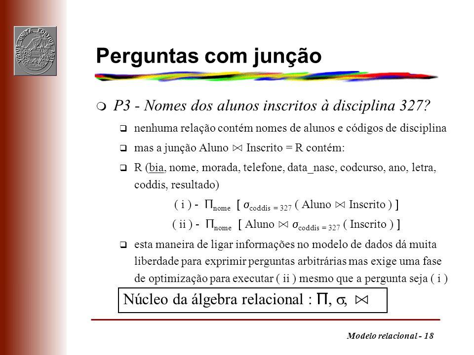 Modelo relacional - 18 Perguntas com junção m P3 - Nomes dos alunos inscritos à disciplina 327? q nenhuma relação contém nomes de alunos e códigos de