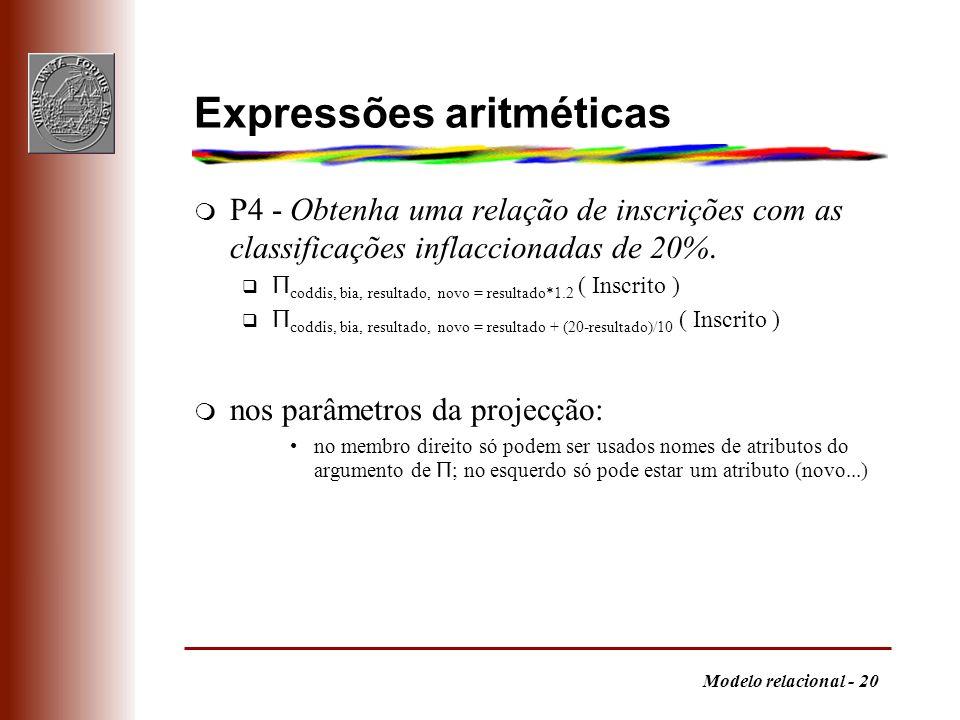 Modelo relacional - 20 Expressões aritméticas m P4 - Obtenha uma relação de inscrições com as classificações inflaccionadas de 20%. Π coddis, bia, res