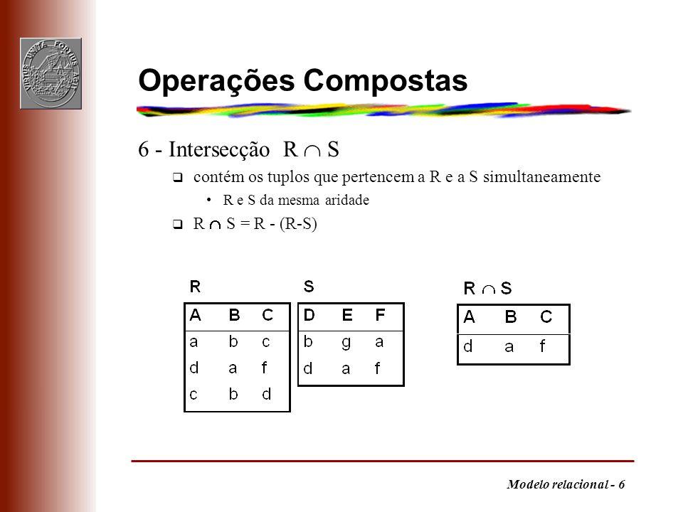 Modelo relacional - 7 Quociente 7 - Quociente R / S aridade de R é r e de S é s, r s, S q contém os (r-s)-tuplos (a 1,..., a r-s ) tais que, para todos os s- tuplos (a r-s+1,..., a r ) em S, o tuplo (a 1,..., a r ) está em R / = = 73 21 2 3 + 1 = 7