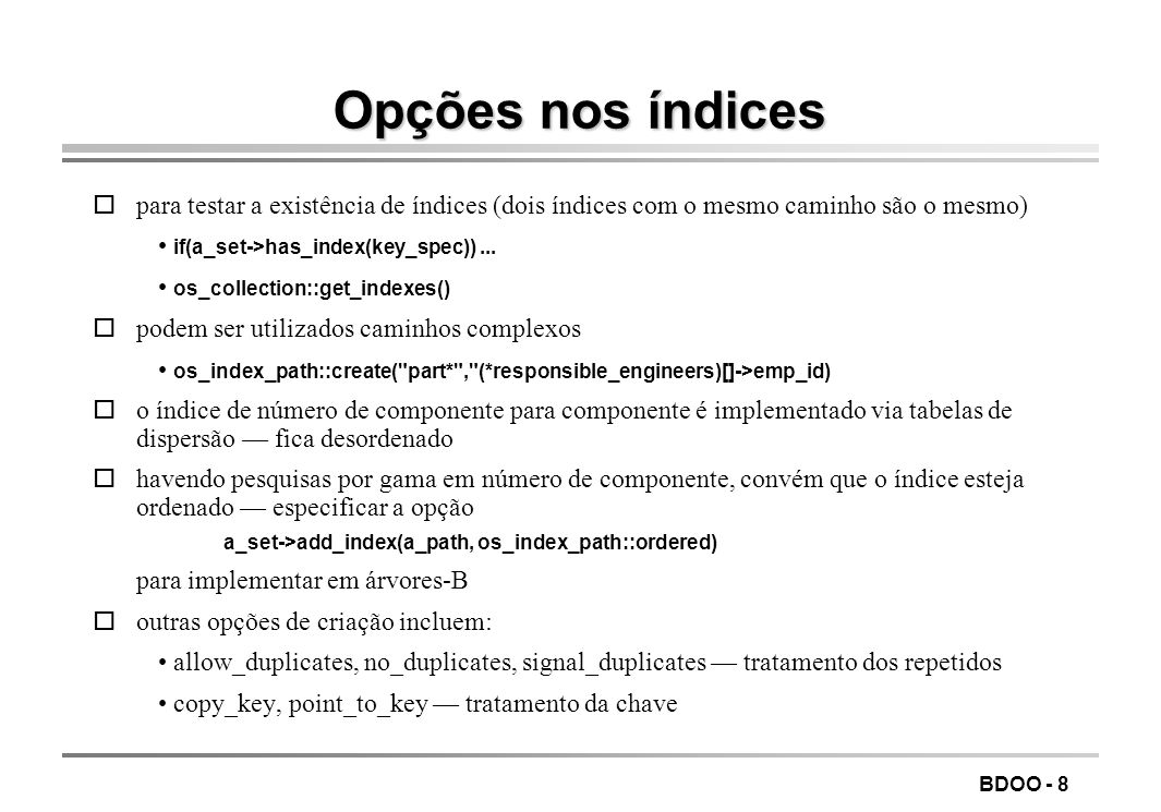 BDOO - 7 Índices oos índices servem para optimizar certos caminhos de acesso, obtendo comportamentos melhores que linear nos casos em que é possível a