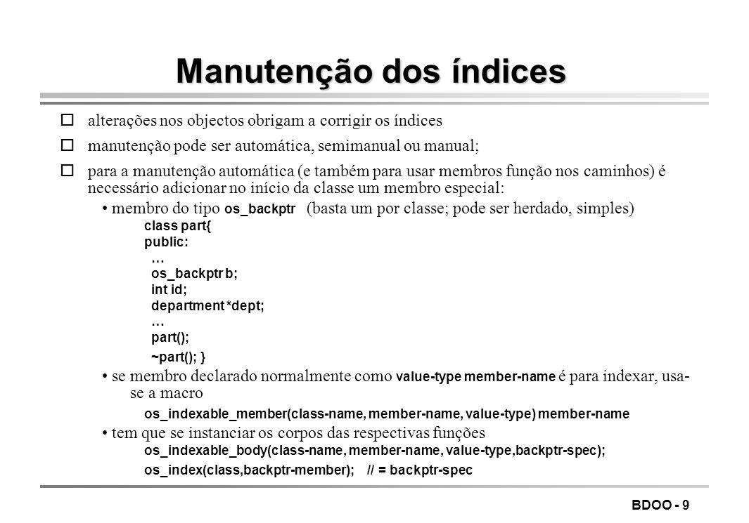 BDOO - 8 Opções nos índices opara testar a existência de índices (dois índices com o mesmo caminho são o mesmo) if(a_set->has_index(key_spec))... os_c