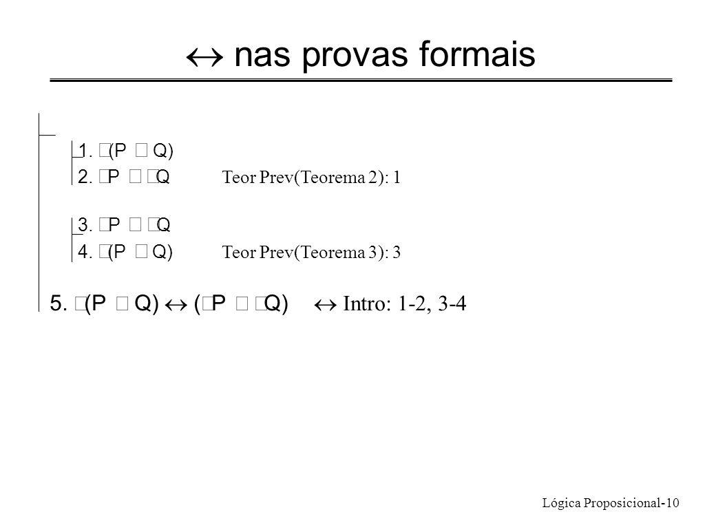 Lógica Proposicional-10 nas provas formais 1. (P Q) 2. P Q Teor Prev(Teorema 2): 1 3. P Q 4. (P Q) Teor Prev(Teorema 3): 3 5. (P Q) ( P Q) Intro: 1-2,