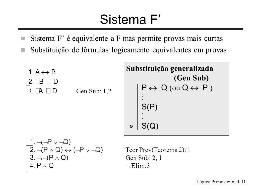 Lógica Proposicional-11 Sistema F n Sistema F é equivalente a F mas permite provas mais curtas n Substituição de fórmulas logicamente equivalentes em