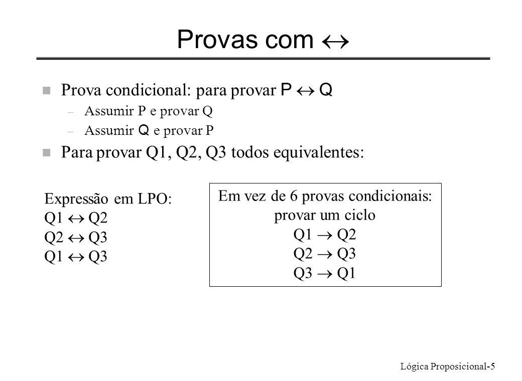 Lógica Proposicional-6 Exemplo n As condições seguintes nos números naturais são todas equivalentes: (1) n é par (2) n 2 é par (3) n 2 é divisível por 4 Provando (3) (2) (1) (3) – Assumindo (3): se n 2 é divisível por 4, é divisível por 2, logo (2) – (2) (1) por contrapositiva: se n é ímpar, pode escrever-se n n= 2m + 1 n n 2 = (2m+1) 2 = 4 m 2 + 4m + 1 = 2 (2 m 2 + 2m) +1 é ímpar – (1) (3) é evidente