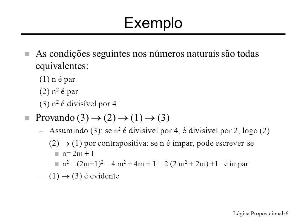 Lógica Proposicional-6 Exemplo n As condições seguintes nos números naturais são todas equivalentes: (1) n é par (2) n 2 é par (3) n 2 é divisível por