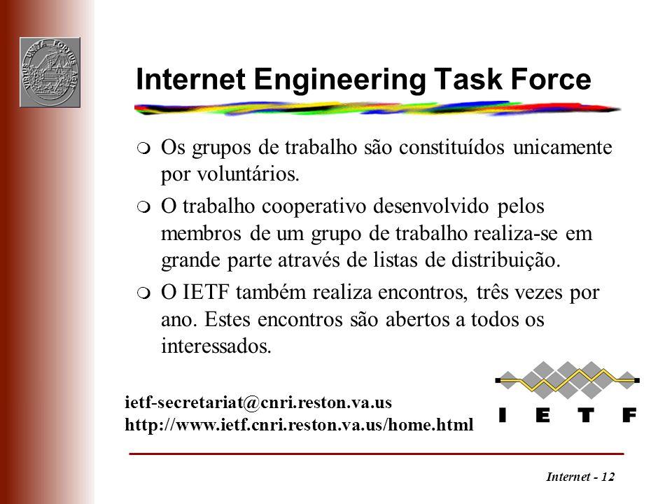 Internet - 12 Internet Engineering Task Force m Os grupos de trabalho são constituídos unicamente por voluntários. m O trabalho cooperativo desenvolvi
