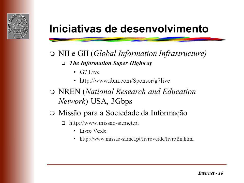 Internet - 18 Iniciativas de desenvolvimento m NII e GII (Global Information Infrastructure) q The Information Super Highway G7 Live http://www.ibm.co