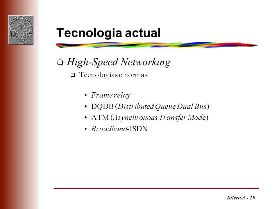 Internet - 19 Tecnologia actual m High-Speed Networking q Tecnologias e normas Frame relay DQDB (Distributed Queue Dual Bus) ATM (Asynchronous Transfe