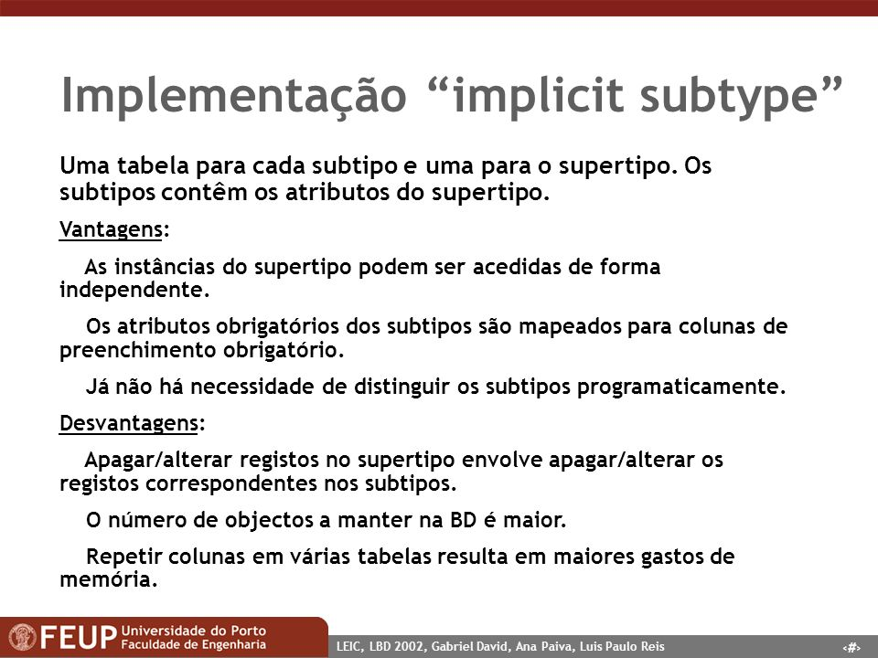 12 LEIC, LBD 2002, Gabriel David, Ana Paiva, Luis Paulo Reis Implementação implicit subtype Uma tabela para cada subtipo e uma para o supertipo. Os su