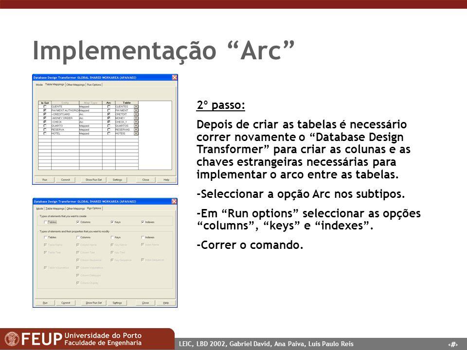 14 LEIC, LBD 2002, Gabriel David, Ana Paiva, Luis Paulo Reis Implementação Arc 2º passo: Depois de criar as tabelas é necessário correr novamente o Da