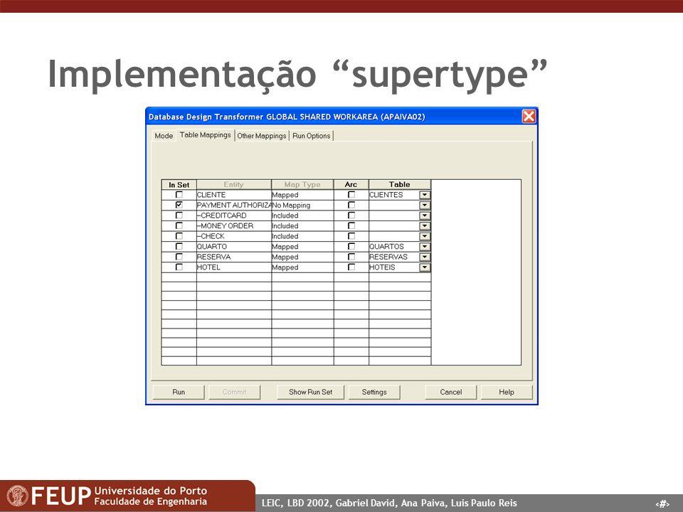 8 LEIC, LBD 2002, Gabriel David, Ana Paiva, Luis Paulo Reis Implementação supertype Uma única tabela com todos os atributos.