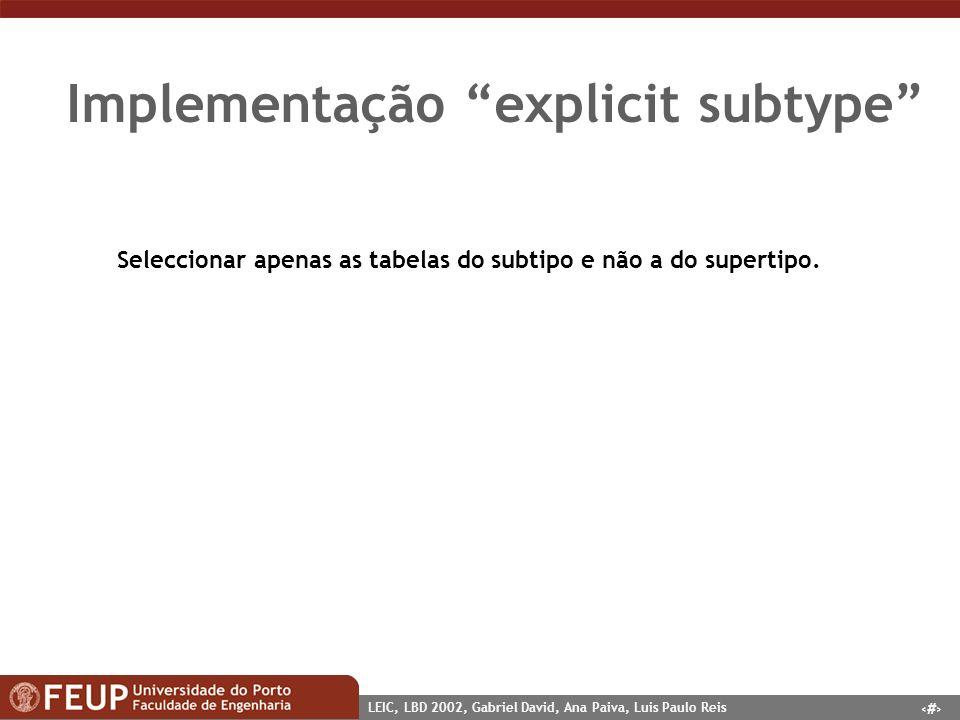 9 LEIC, LBD 2002, Gabriel David, Ana Paiva, Luis Paulo Reis Implementação explicit subtype Seleccionar apenas as tabelas do subtipo e não a do superti
