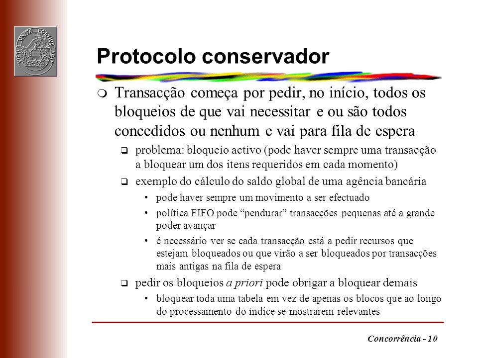 Concorrência - 10 Protocolo conservador m Transacção começa por pedir, no início, todos os bloqueios de que vai necessitar e ou são todos concedidos o