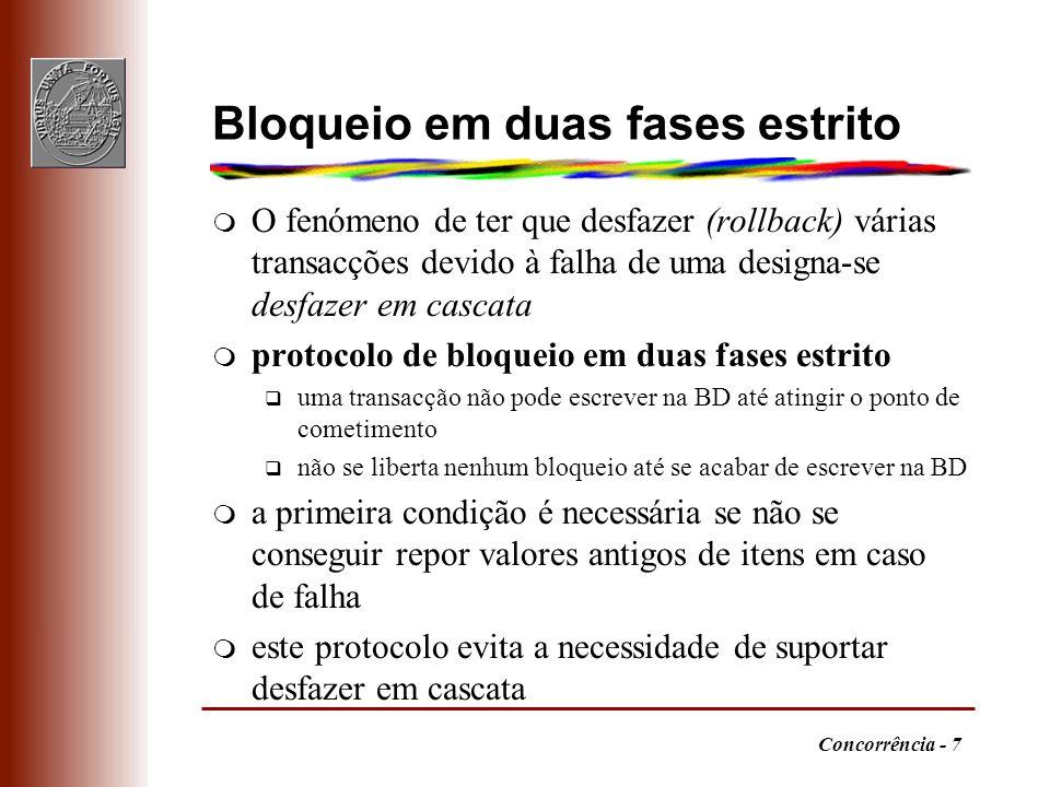 Concorrência - 7 Bloqueio em duas fases estrito m O fenómeno de ter que desfazer (rollback) várias transacções devido à falha de uma designa-se desfaz